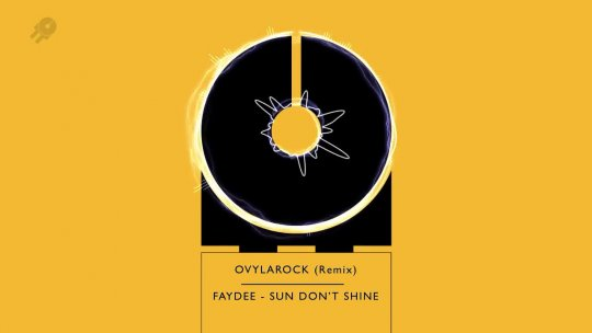 FAYDEE Sun Don t Shine OvyLarock (Remix)