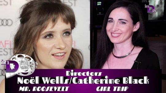inD Films Monthly | Noël Wells/ROOSEVELT~Catherine Black/GIRL TRIP | Episode 302