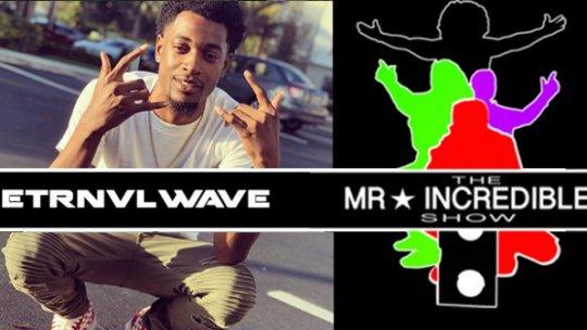 Mr.IncredibleShow Se2019 Ep19 w/ Etrnvlwave