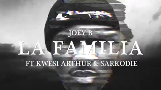 Joey B  La Familia ft. Kwesi Arthur Sarkodie (Official Video) International