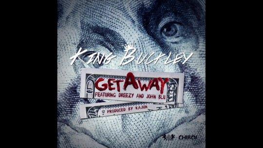 King Buckley Get Away Dreezy & John Blu Kajun